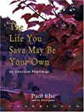 img - for The Life You Save May Be Your Own: An American Pilgrimage by Paul Elie (2004-08-01) book / textbook / text book