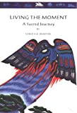 img - for Living the Moment: A Sacred Journey (Gift Set Edition) book / textbook / text book
