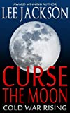 Curse The Moon: Cold War Rising (Historical Thriller Fiction) (Atcho - Cold War Series Book 1)