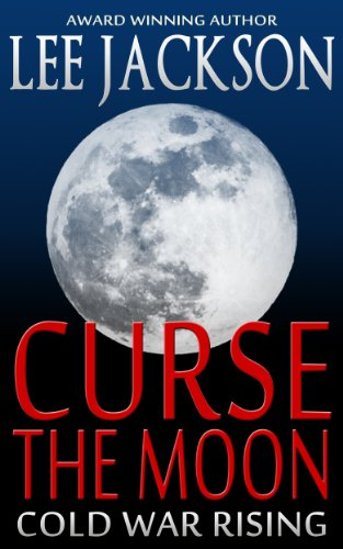 15 Straight Rave Reviews For Today's FREE Thriller Excerpt – Award Winning Author Lee Jackson's Curse The Moon