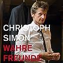 Wahre Freunde Hörbuch von Christoph Simon Gesprochen von: Christoph Simon
