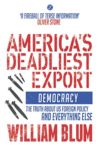 americas-deadliest-export-democracy-the-truth-about-us-foreign-policy-and-everything-else