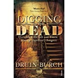 Digging Up the Dead: Uncovering the Life and Times of an Extraordinary Surgeonby Druin Burch