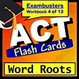 ACT Test Prep Word Roots Vocabulary Review Flashcards--ACT Study Guide Book 4 (Exambusters ACT Study Guide) ~ ACT Exambusters