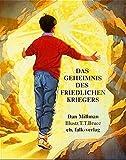 Das Geheimnis des friedlichen Kriegers: Eine Geschichte über Liebe und Mut (Spirituelle Kinderbücher)
