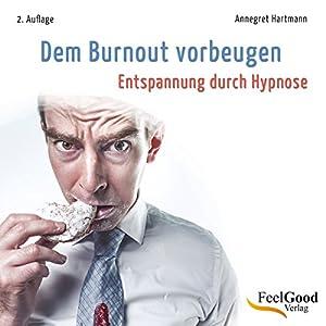 Dem Burnout vorbeugen (Entspannung durch Hypnose) Hörbuch