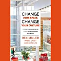 Change Your Space, Change Your Culture: How Engaging Workspaces Lead to Transformation and Growth Hörbuch von Rex Miller, Mabel Casey, Mark Konchar Gesprochen von: Graham Halstead
