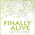 Finally Alive Audiobook by John Piper Narrated by Raymond Todd
