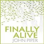 Finally Alive | John Piper