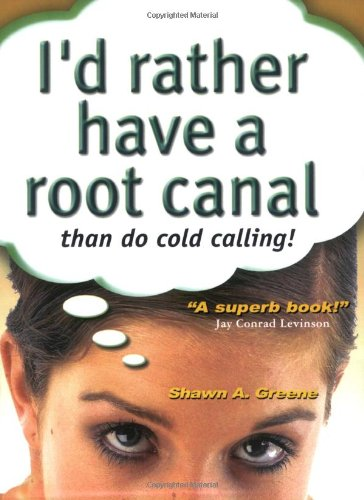 I'd Rather Have a Root Canal Than do Cold Calling! (Second Edition)