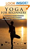 Yoga for beginners - A quick-start health guidelines to release your emotions and Pressure for yoga new students.
