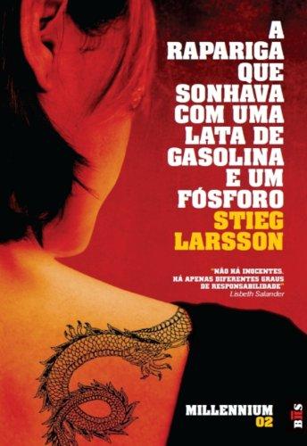 Stieg Larsson - A Rapariga Que Sonhava com Uma Lata de Gasolina e Um Fósforo