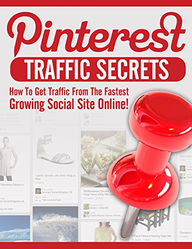 Pinterest Traffic Secrets: How to get traffic from the fastest growing social site online!