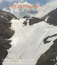 Les carnets du paysage, N° 22 : La montagne par Jean-Marc Besse