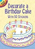 Decorate a Birthday Cake: With 50 Stickers (Dover Little Activity Books Stickers)
