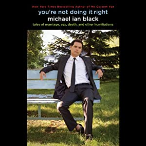 You're Not Doing It Right: Tales of Marriage, Sex, Death, and Other Humiliations | [Michael Ian Black]