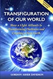img - for The Transfiguration of Our World: How a Light Alliance Is Transforming Darkness and Creating a New Earth book / textbook / text book