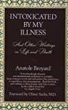 Intoxicated by My Illness and Other Writings on Life and Death 1st (first) Edition by Anatole Broyard published by Ballantine Books (1993)