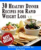 30 Healthy Dinner Recipes for Rapid Weight Loss: Be Beautiful and Healthy! (Best Recipes for Dieters Cookbook Book 1)