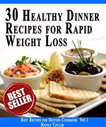 30 Healthy Dinner Recipes For Rapid Weight Loss: Impress Your Loved One! (Best Recipes for Dieters Cookbook Book 1)