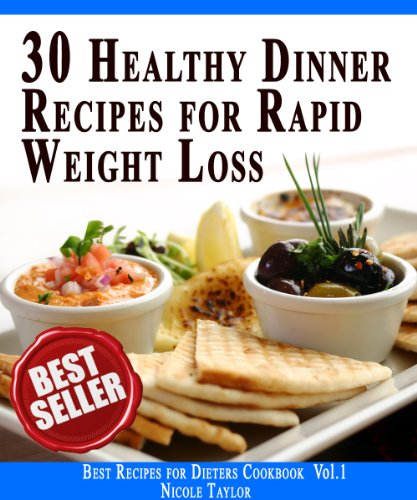 30 Healthy Dinner Recipes For Rapid Weight Loss: Impress Your Loved One! (Best Recipes for Dieters Cookbook Book 1) by Nicole Taylor