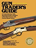 Gun Traders Guide: A Comprehensive, Fully Illustrated Guide to Modern Collectible Firearms with Current Market Values