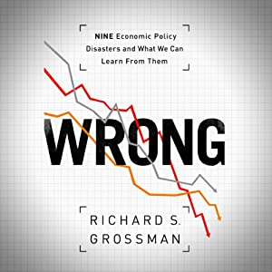 WRONG: Nine Economic Policy Disasters and What We Can Learn from Them Audiobook