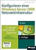 Konfigurieren einer Windows Server 2008-Netzwerkinfrastruktur - Original Microsoft Training für Examen 70-642,: Praktisches Selbststudium