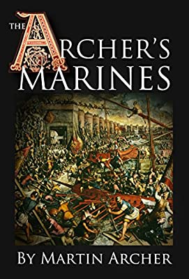 The Archer's Marines: The First Marines - Medieval fiction action story about Marines, naval warfare, and knights after King Richard's crusade in Syria, ... times (The Company of Archers Book 5)