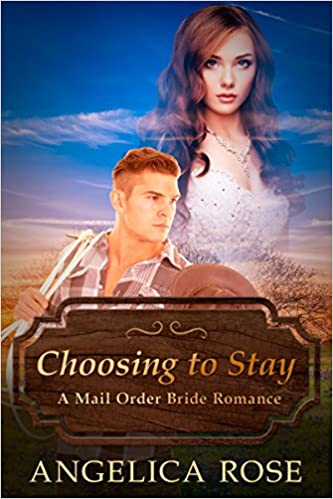 Mail Order Bride Romance: Choosing to Stay (A Sweet / Clean Western Historical Romance) (Sweet and Clean Inspirational Christian Romance Short Stories Book 5)