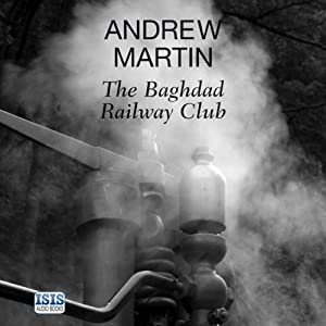 The Baghdad Railway Club: Jim Stringer, Steam Detective, Book 8 | [Andrew Martin]