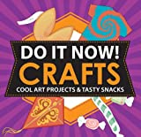 Do It Now! Crafts: Cool Art Projects & Tasty Snacks