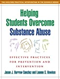 Helping Students Overcome Substance Abuse: Effective Practices for Prevention and Intervention (Guilford Practical Intervention in the Schools)
