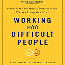 Working with Difficult People, Second Revised Edition: Handling the Ten Types of Problem People Without Losing Your Mind Audiobook by Amy Cooper Hakim, Muriel Solomon Narrated by Karen Saltus