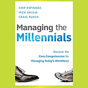 Managing the Millennials: Discover the Core Competencies for Managing Today's Workforce | [Chip Espinoza, Mick Ukleja, Craig Rusch]