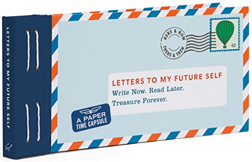 Letters to My Future Self: Write Now. Read Later. Treasure Forever