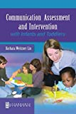 img - for By Barbara Weitzner-Lin PhD Communication Assessment and Intervention with Infants and Toddlers, 1e (1st Edition) book / textbook / text book