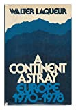 A Continent Astray: Europe, 1970-1978 (0195025105) by Laqueur, Walter
