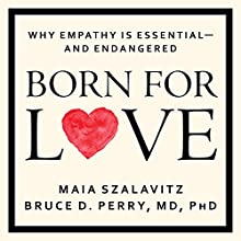Born for Love: Why Empathy Is Essential - and Endangered (       UNABRIDGED) by Bruce D. Perry, Maia Szalavitz Narrated by Corey M. Snow