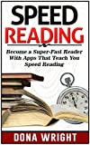 Speed Reading: Become a Super-Fast Reader With Apps That Teach You Speed Reading (Speed reading, speed reading apps, speed reading for beginners)