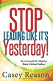 img - for Stop Leading Like Its Yesterday: Key Concepts for Shaping Today's School Culture Paperback August 29, 2014 book / textbook / text book