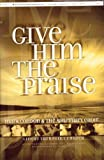 img - for GIVE HIM THE PRAISE, mark condon & the sanctuary choir - live at turnpoint church. Mark Condon & J. Daniel Smith 1999 Brentwood Contemporary - (Song Book with Cassette tape). book / textbook / text book