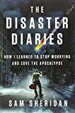 img - for The Disaster Diaries: How I Learned to Stop Worrying and Love the Apocalypse book / textbook / text book