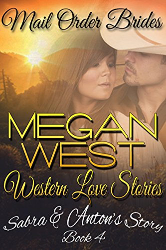 Mail Order Bride: A Clean Western Romance - WESTERN LOVE STORIES Book 4 (Sabra & Anton's Story)