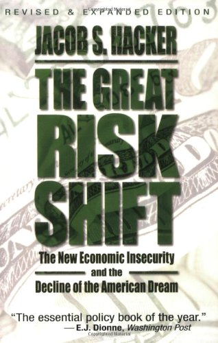 The Great Risk Shift: The New Economic Insecurity and the...