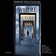 Where Futures End Audiobook by Parker Peevyhouse Narrated by Katie Koster, Caitlin Davies, Emily Woo Zeller, Will Damron, Andrew Eiden,  full cast