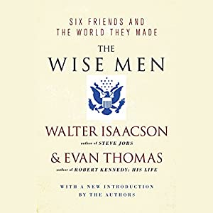 The Wise Men: Six Friends and the World They Made | [Evan Thomas, Walter Isaacson]