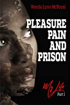 Pleasure Pain And Prison: My Life (part-1)