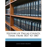 History of Dallas County, Texas: From 1837 to 1887