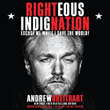 Righteous Indignation: Excuse Me While I Save the World Audiobook by Andrew Breitbart Narrated by Jeremy Guskin